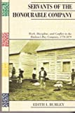 Servants of the Honourable Company : Work, Discipline and Conflict in the Hudson's Bay Company, 1770-1870, Burley, Edith I., 0195412966