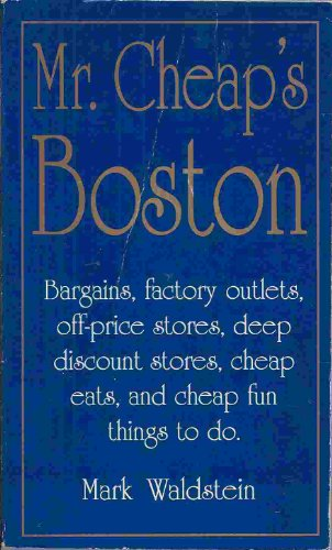 Mr. Cheap's Boston: Bargains, Factory Outlets, Off-Price Stores, Deep Discount Stores, Cheap Eats, and Cheap Fun Things to - In Shopping Massachusetts Outlet