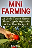 img - for Mini Farming: 25 Useful Tips on How to Grow Organic Vegetables at Your Own Backyard book / textbook / text book