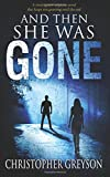 And Then She Was GONE: A riveting new suspense novel by  Christopher Greyson in stock, buy online here