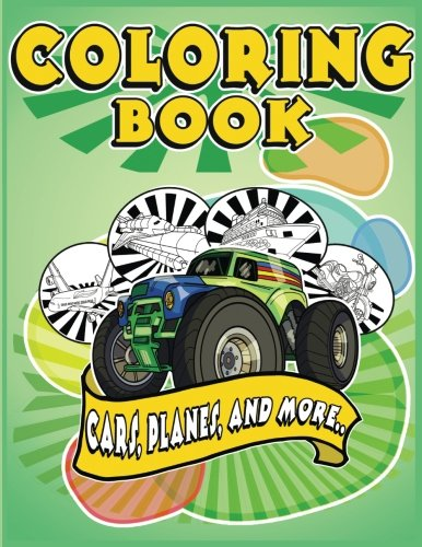 Coloring Book Cars, Planes, and more: Planes, Trucks, Cars and other Vehicles - A coloring book for Boys and Girls - Activity book for preschoolers and toddlers - Green Edition
