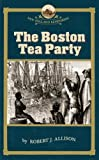 The Boston Tea Party, Robert J. Allison, 193321211X