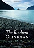 The Resilient Clinician, Robert J. Wicks, 0195316975