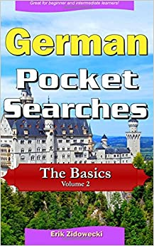 German Pocket Searches - The Basics - Volume 2: A set of word search puzzles to aid your language learning (Pocket Languages)