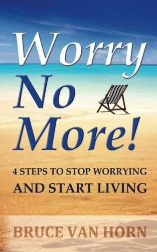 Worry No More! 4 Steps to Stop Worrying and Start Living pdf epub