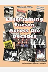 Entertaining Tucson Across the Decades: Volume 3: An Entertainment Magazine Compilation: 1990s (Entertaining Tucson Across the Decades: Volume 2) Paperback