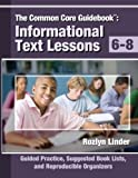 Common Core Guidebook, 6-8: Informational Text Lessons, Guided Practice, Suggested Book Lists, and Reproducible Organizers