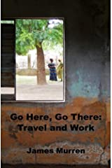 Go Here, Go There: Travel and Work Paperback