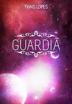 Guardiã (Crônicas de Táiran - Os Guardiões Livro 4) (Portuguese Edition) by [Lopes, Thais]