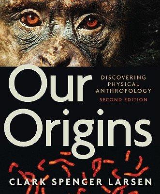 Our Origins: Discovering Physical Anthropology   [OUR ORIGINS 2/E] [Paperback] pdf epub