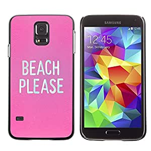 Design for Girls Plastic Cover Case FOR Samsung Galaxy S5 Beach Please Birch Funny Text White OBBA