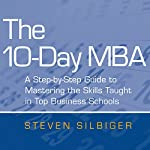 The 10-Day MBA: A step-by-step guide to mastering the skills taught in top business schools | Steven Silbiger