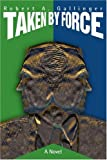 Taken by Force, Robert A. Gallinger, 0595262503