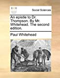 An Epistle to Dr Thompson by Mr Whitehead The, Paul Whitehead, 1170126898