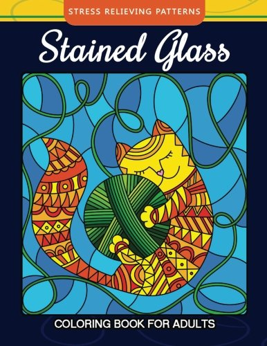 Stained Glass Coloring Book For Adults Stress Relieving Patterns: Relaxation for All Ages (Cat Stained Glass Coloring) (Volume 1)
