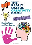 The Really Useful Creativity Book, Wyse, Dominic and Dowson, Pam, 0415456967