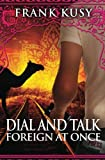 img - for Dial and Talk Foreign at Once (Book 3 of 6 in the Frank's Travel Memoir Series) (Volume 3) book / textbook / text book