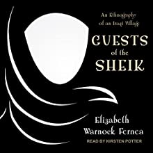 Guests of the Sheik: An Ethnography of an Iraqi Village Audiobook by Elizabeth Warnock Fernea Narrated by Kirsten Potter