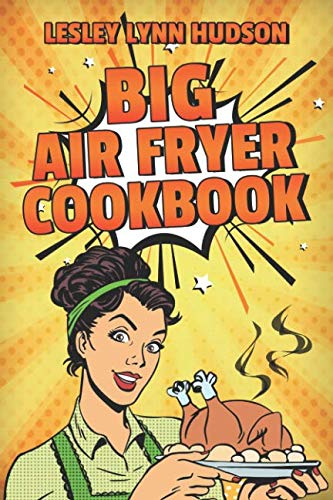 BIG AIR FRYER COOKBOOK: The Best Over 200 Healthy, Quick & E