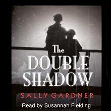 The Double Shadow   Livre audio Auteur(s) : Sally Gardner Narrateur(s) : Susannah Fielding
