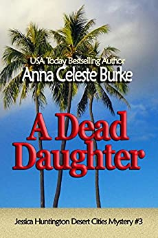 A Dead Daughter (Jessica Huntington Desert Cities Mystery Book 3) by [Burke, Anna Celeste]