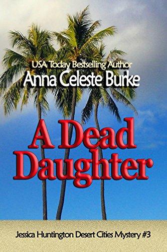 A Dead Daughter (Jessica Huntington Desert Cities Mystery Book 3) ()