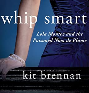 Whip Smart Lola Montez and the Poisoned Nom de Plume Audiobook