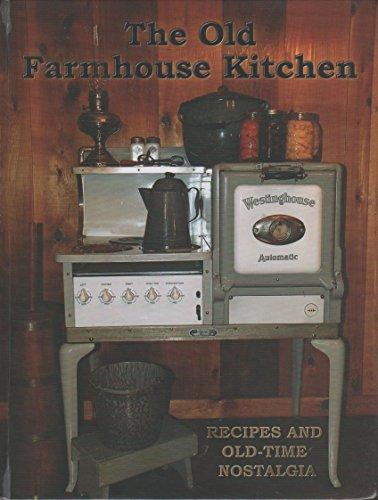 The Old Farmhouse Kitchen Recipes and Old-time Nostalgia