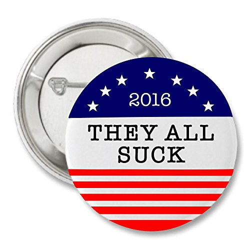 "They All Suck for President 2016 - 2.5"" 2016 Campaign Button"