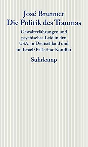 die-politik-des-traumas-gewalterfahrungen-und-psychisches-leid-in-den-usa-in-deutschland-und-im-israel-palstina-konflikt-graue-reihe