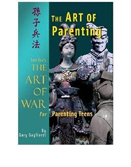 The Art of Parenting: Sun Tzus Art of War for Parenting Teens