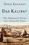 Das Kalifat: Von Mohammeds Tod bis zum 'Islamischen Staat'