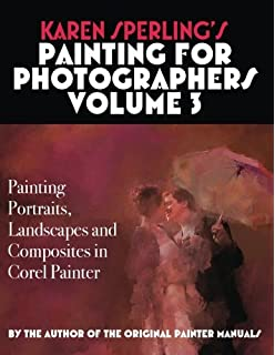 Amazon karen sperlings painting for photographers steps and karen sperlings painting for photographers volume 3 painting portraits landscapes and composites in corel fandeluxe Image collections