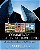 Commercial Real Estate Investing: A Creative Guide to Succesfully Making Money