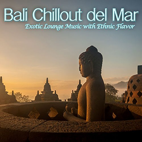 Bali Chillout del Mar (Exotic Lounge Music with Ethnic Flavor)