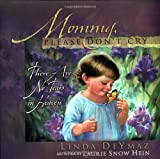 Mommy, Please Don't Cry: There Are No Tears in Heaven