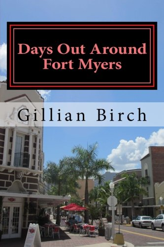 Days Out Around Fort Myers: Places to visit and things to do around Fort Myers with top places to eat (Days Out in Florida) (Volume - Edison Fort Myers