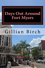 Days Out Around Fort Myers: Places to visit and things to do around Fort Myers with top places to eat (Days Out in Florida) (Volume 4) Paperback
