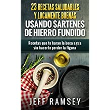 Amazon.com: 23 Recetas Saludables y Locamente Buenas usando Sartenes de Hierro Fundido (Spanish Edition) eBook: Jeff Ramsey, Toscana Navas Mouton: Kindle ...