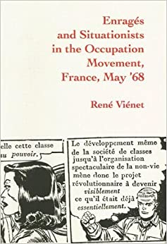 Book Enrages and Situationists in the Occupation Movement: Paris, May, 1968 by Rene Vienet (1993-05-01)