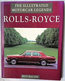Rolls-Royce: Illustrated Motorcar Legend