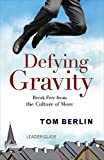 img - for Defying Gravity Leader Guide: Break Free from the Culture of More book / textbook / text book