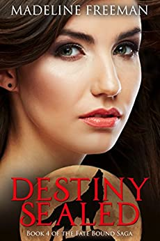 Destiny Sealed (Fate Bound Saga Book 4) by [Freeman, Madeline]