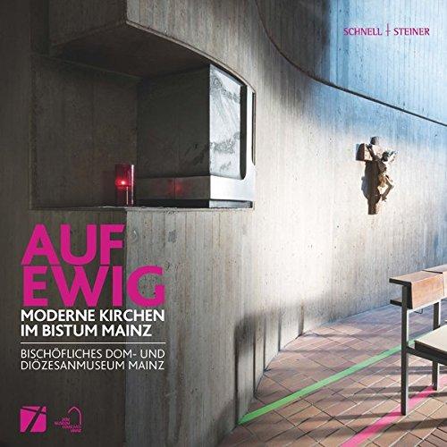 AUF EWIG: Moderne Kirchen im Bistum Mainz Gebundenes Buch – 14. Oktober 2016 Birgit Kita Andreas Poschmann Schnell & Steiner 379543193X