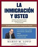 La inmigración y usted: Cómo navegar por el laberinto legal y triunfar (Spanish Edition)