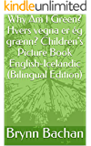 Why Am I Green? Hvers vegna er ég grænn? Children's Picture Book English-Icelandic (Bilingual Edition)