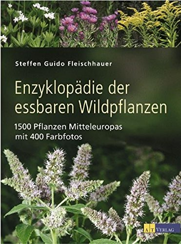Enzyklopädie der essbaren Wildpflanzen: 1500 Pflanzen Mitteleuropas, mit 400 Farbfotos