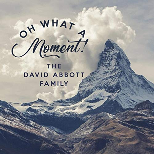 The David Abbott Family - Oh, What a Moment 2018