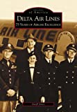 Delta Air Lines: 75 Years of Airline Excellence (Images of  Aviation: Georgia)