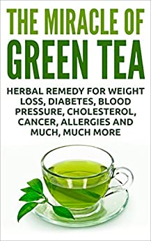 The Miracle Of Green Tea: Herbal Remedy for Weight Loss
